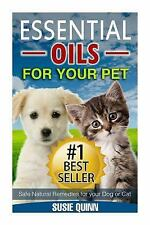 Essential Oils for Your Pet : Safe Natural Remedies for Your Dog or Cat by...