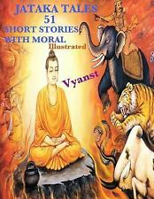 Jataka Tales - 51 Short Stories with Moral (Illustrated) by Anonymous (2014,...