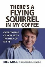 There's a Flying Squirrel in My Coffee : Overcoming Cancer with the Help of...