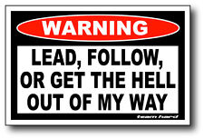 Lead Follow Or Get The Hell Out Of My Way Funny Warning Sticker Team Hard Decal