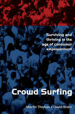 Crowd Surfing: Surviving and Thriving in the Age of Consumer Empowerment,Martin