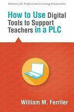 Solutions: How to Use Digital Tools to Support Teachers in a PLC by William...