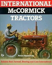 International McCormick Tractors : Reliable Red-Farmall, Deering and Case Intern