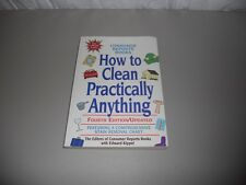 How to Clean Practically Anything Editors of Consumer Reports Paperback 4th ed