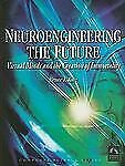 Neuroengineering The Future:  Virtual Minds And The Creation Of Immortality (Com