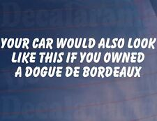 IHR AUTO WOULD AUCH LOOK LIKE DIESES IF YOU OWNED A BORDEAUX DOGGE Aufkleber