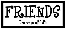 Friends The Wine Of Life, Funny Unique Magnet for Fridge or Car.New! Great Gift