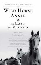 Wild Horse Annie and the Last of the Mustangs : The Life of Velma Johnston by...
