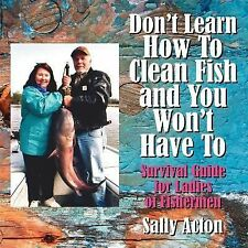 Don't Learn How to Clean Fish and You Won't Have To : Survival Guide for...