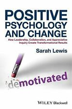 Positive Psychology and Change : How Leadership, Collaboration and...
