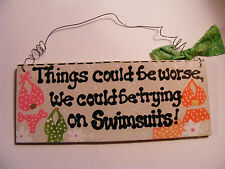 "SWIMSUIT/BATHING SUIT/FUN SIGN~""THINGS COULD BE WORSE....""3X7"" HANDMADE"