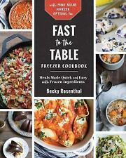 Fast to the Table Freezer Cookbook : Meals Made Quick and Easy (FREE 2DAY SHIP)
