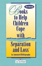 Books to Help a Child Cope with Separation and Loss: An Annotated Bibliography (