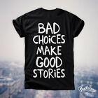 BAD CHOICES MAKE GOOD STORIES Funny Gift Tumblr Fashion Party T shirt Tee Unisex
