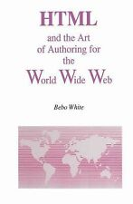 HTML and the Art of Authoring for the World Wide Web 1 by Bebo White (1996,...