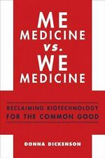 Me Medicine vs. We Medicine: Reclaiming Biotechnology for the Common Good, Dicke
