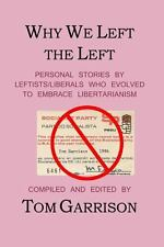Why We Left the Left : Personal Stories by Leftists/Liberals Who Evolved to...