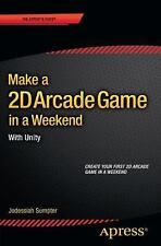 Make a 2D Arcade Game in a Weekend : With Unity by Jodessiah Sumpter (2015,...