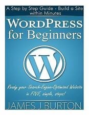 WordPress for Beginners : A Step by Step Guide - Build a Site Within Minutes....