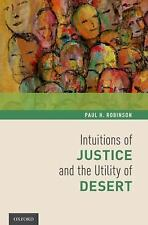 Intuitions of Justice and the Utility of Desert by Paul H. Robinson (2013,...