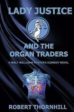 Lady Justice and the Organ Traders (Volume 16) by Thornhill, Robert