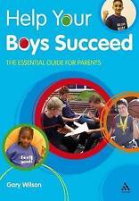 Help Your Boys Succeed: The Essential Guide for Parents by Gary Wilson (Paperbac