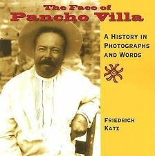 The Face of Pancho Villa : A History in Photographs and Words by Katz