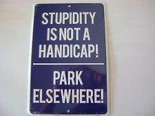 Stupidity Is Not a Handicap! ---- Park Elsewhere!  Tin Sign