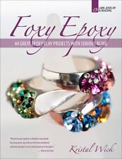 Foxy Epoxy : 44 Great Epoxy Clay Projects with Serious Bling by Kristal Wick NEW