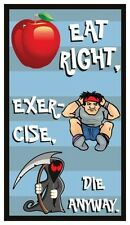 Fridge Magnet: EAT RIGHT, EXERCISE, DIE ANYWAY. (Funny Pessimistic Humor)