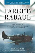 Target: Rabaul : The Allied Siege of Japan's Most Infamous Stronghold, March 19…