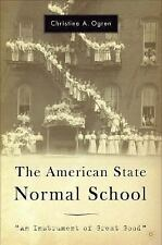 The American State Normal School : An Instrument of Great Good by Christine...
