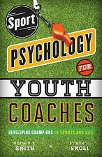 Sport Psychology for Youth Coaches : Developing Champions in Sports and Life...