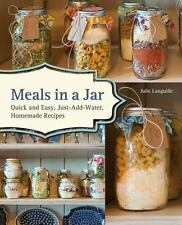 Meals in a Jar : Quick and Easy, Just-Add-Water, Homemade Recipes by Julie Langu