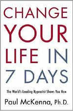 Change Your Life in Seven Days: The World's Leading Hypnotist Shows You How McK