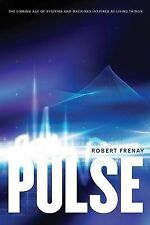Pulse: The Coming Age of Systems and Machines Inspired by Living Things, Frenay,