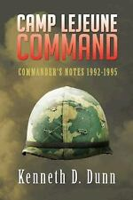 Camp Lejeune Command : Commander's Note 1992-1995 by Kenneth D. Dunn (2015,...