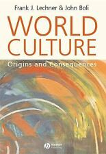 World Culture : Origins and Consequences by John Boli and Frank J. Lechner...