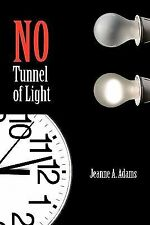 No Tunnel of Light by Jeanne A. Adams (2010, Paperback)