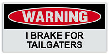"Funny Warning Bumper Sticker Decal - I Brake For Tailgaters - 6"" by 3"""