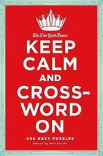 Keep Calm and Crossword On : 200 Easy Puzzles by Will Shortz and New York...