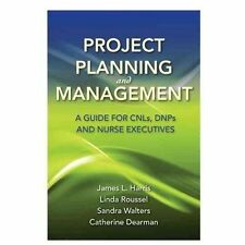 Project Planning And Management: A Guide For Cnls, Dnps And Nurse Executives
