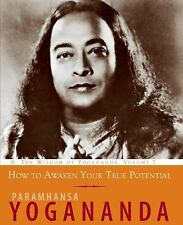 How to Awaken Your True Potential : The Wisdom of Yogananda Volume 7 by...