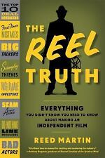 The Reel Truth : Everything You Didn't Know You Need to Know about Making an...