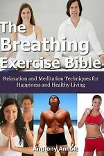The Breathing Exercise Bible: Relaxation and Meditation Techniques for...