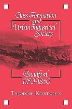 Class Formation and Urban Industrial Society : Bradford, 1750-1850 by...