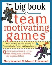 The Big Book of Team-Motivating Games: Spirit-Building, Problem-Solving and Comm