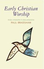 Early Christian Worship: A Basic Introduction to  Ideas and Practice, Bradshaw,