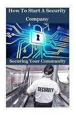 How to Start a Security Company : Securing Your Community by N. Kumar (2016,...