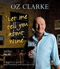 Oz Clarke's Let Me Tell You About Wine: A Beginner's Guide to Understanding and
